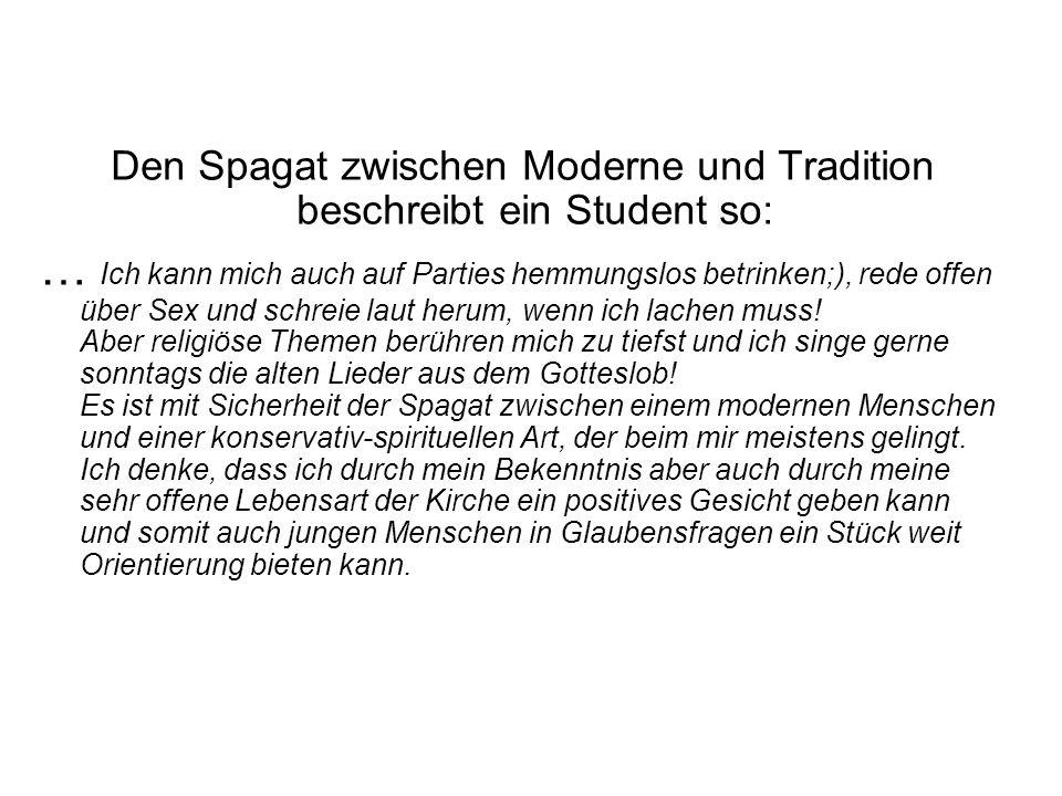 Den Spagat zwischen Moderne und Tradition beschreibt ein Student so: … Ich kann mich auch auf Parties hemmungslos betrinken;), rede offen über Sex und