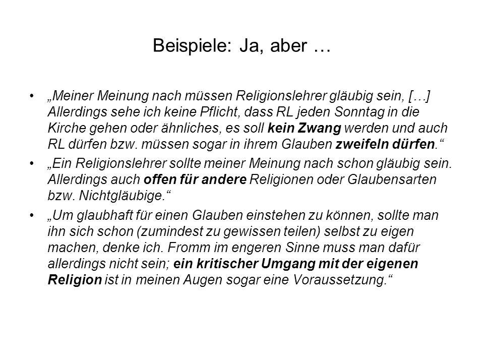 Beispiele: Ja, aber … Meiner Meinung nach müssen Religionslehrer gläubig sein, […] Allerdings sehe ich keine Pflicht, dass RL jeden Sonntag in die Kir