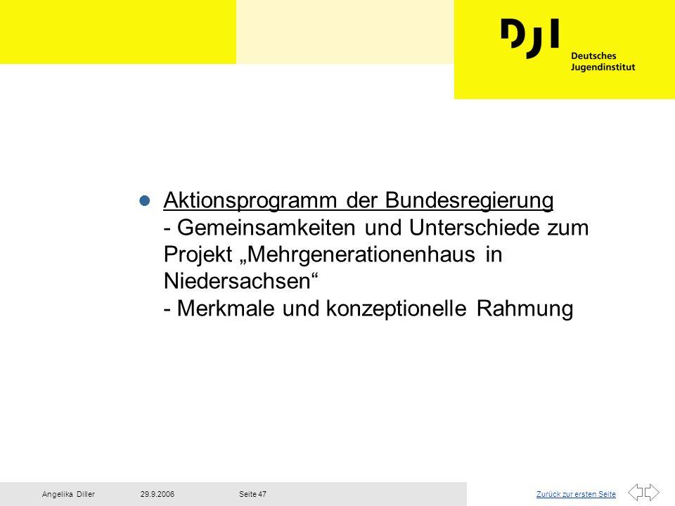 Zurück zur ersten Seite29.9.2006Angelika DillerSeite 47 l Aktionsprogramm der Bundesregierung - Gemeinsamkeiten und Unterschiede zum Projekt Mehrgener