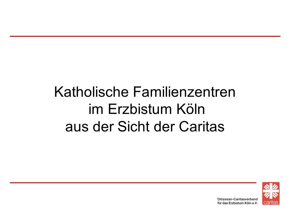 Katholische Familienzentren im Erzbistum Köln aus der Sicht der Caritas