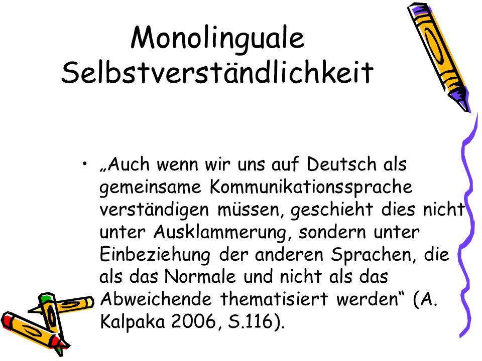Monolinguale Selbstverständlichkeit Auch wenn wir uns auf Deutsch als gemeinsame Kommunikationssprache verständigen müssen, geschieht dies nicht unter