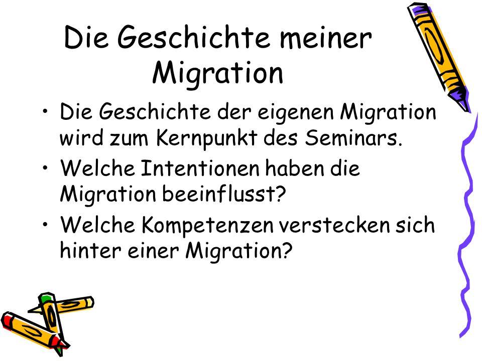 Die Geschichte meiner Migration Die Geschichte der eigenen Migration wird zum Kernpunkt des Seminars. Welche Intentionen haben die Migration beeinflus