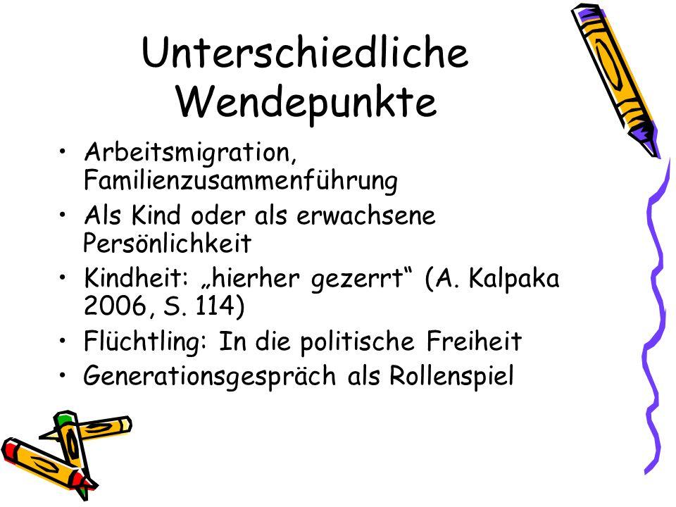 Unterschiedliche Wendepunkte Arbeitsmigration, Familienzusammenführung Als Kind oder als erwachsene Persönlichkeit Kindheit: hierher gezerrt (A. Kalpa
