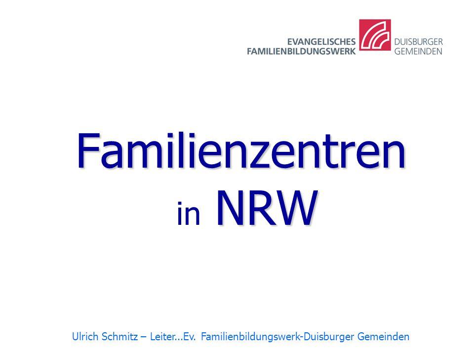 Familienzentren NRW Familienzentren in NRW Ulrich Schmitz – Leiter...Ev. Familienbildungswerk-Duisburger Gemeinden