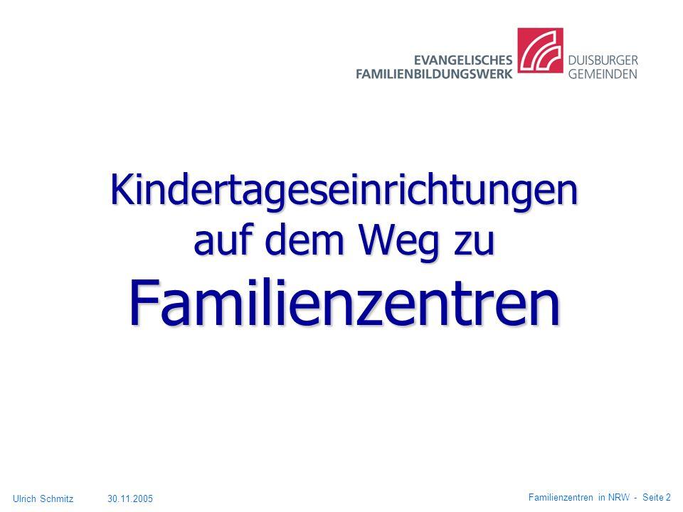 Kindertageseinrichtungen auf dem Weg zu Familienzentren Ulrich Schmitz 30.11.2005 Familienzentren in NRW - Seite 2