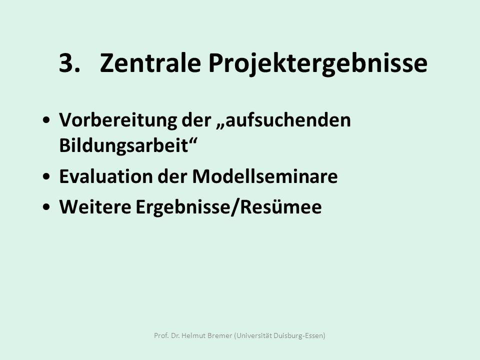 3.Zentrale Projektergebnisse Vorbereitung der aufsuchenden Bildungsarbeit Evaluation der Modellseminare Weitere Ergebnisse/Resümee Prof. Dr. Helmut Br