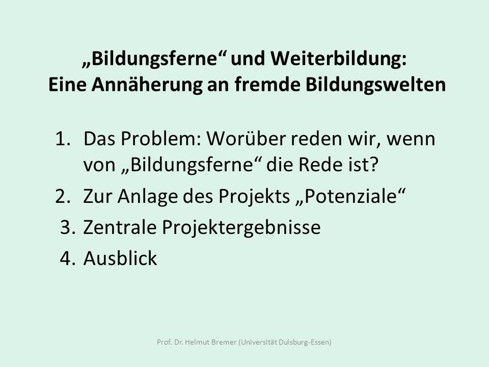 Prof. Dr. Helmut Bremer (Universität Duisburg-Essen) Bildungsferne und Weiterbildung: Eine Annäherung an fremde Bildungswelten 1. Das Problem: Worüber