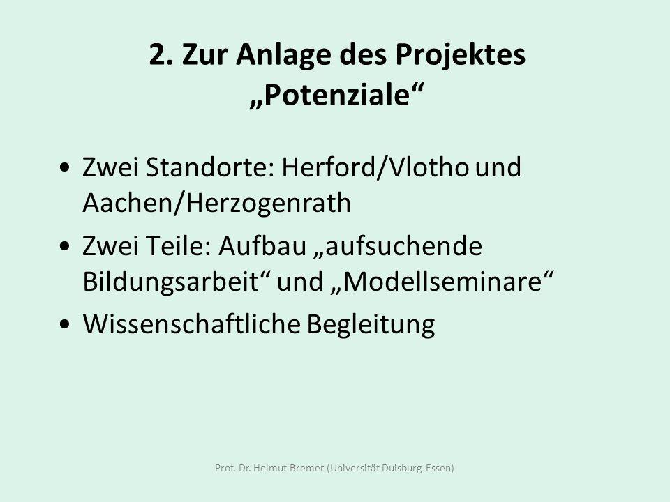 2. Zur Anlage des Projektes Potenziale Zwei Standorte: Herford/Vlotho und Aachen/Herzogenrath Zwei Teile: Aufbau aufsuchende Bildungsarbeit und Modell
