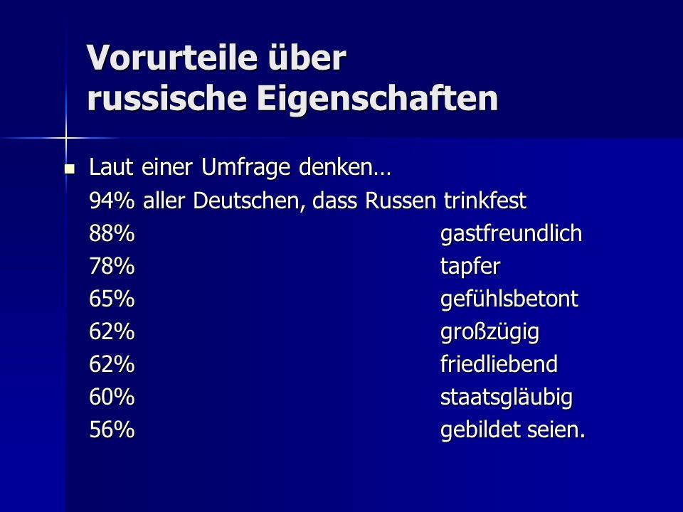 Vorurteile über russische Eigenschaften Laut einer Umfrage denken… Laut einer Umfrage denken… 94% aller Deutschen, dass Russen trinkfest 88% gastfreun