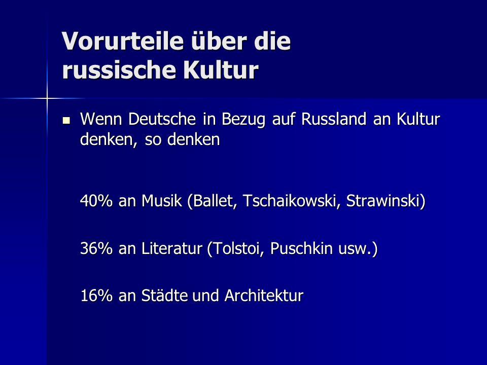 Vorurteile über die russische Kultur Wenn Deutsche in Bezug auf Russland an Kultur denken, so denken Wenn Deutsche in Bezug auf Russland an Kultur den