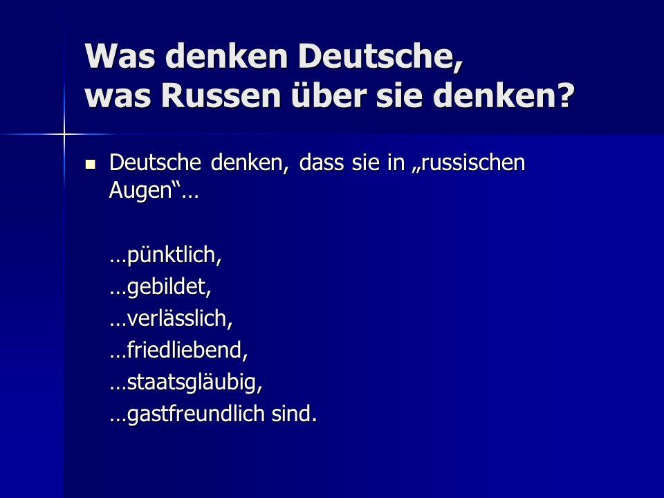 Was denken Deutsche, was Russen über sie denken? Deutsche denken, dass sie in russischen Augen… Deutsche denken, dass sie in russischen Augen……pünktli