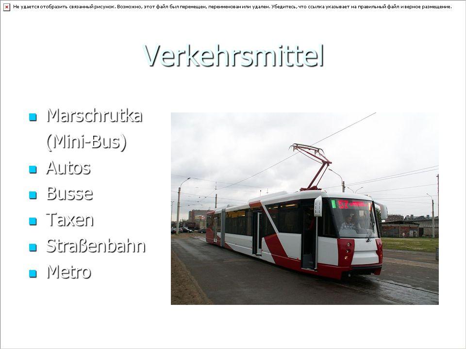 Verkehrsmittel Marschrutka Marschrutka (Mini-Bus) (Mini-Bus) Autos Autos Busse Busse Taxen Taxen Straßenbahn Straßenbahn Metro Metro