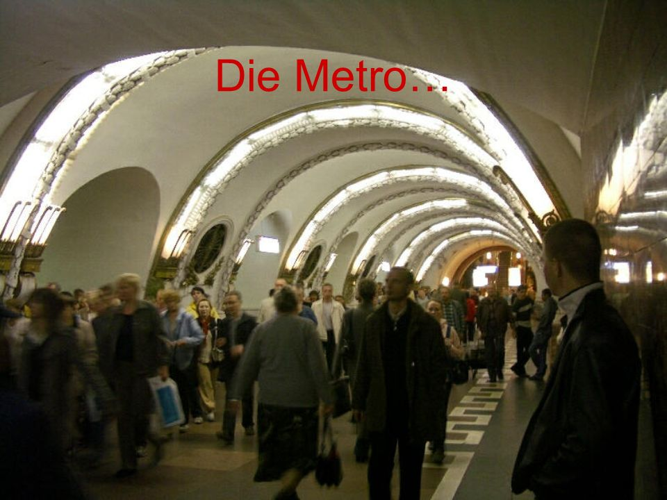 Die Metro…