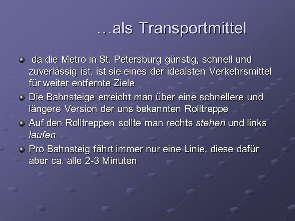 …als Transportmittel …als Transportmittel da die Metro in St. Petersburg günstig, schnell und zuverlässig ist, ist sie eines der idealsten Verkehrsmit