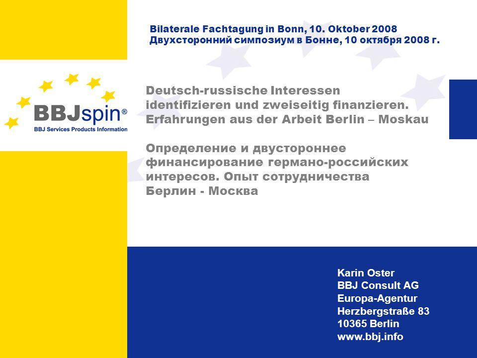 www.bbj.info 1 Karin Oster BBJ Consult AG Europa-Agentur Herzbergstraße 83 10365 Berlin www.bbj.info Deutsch-russische Interessen identifizieren und z
