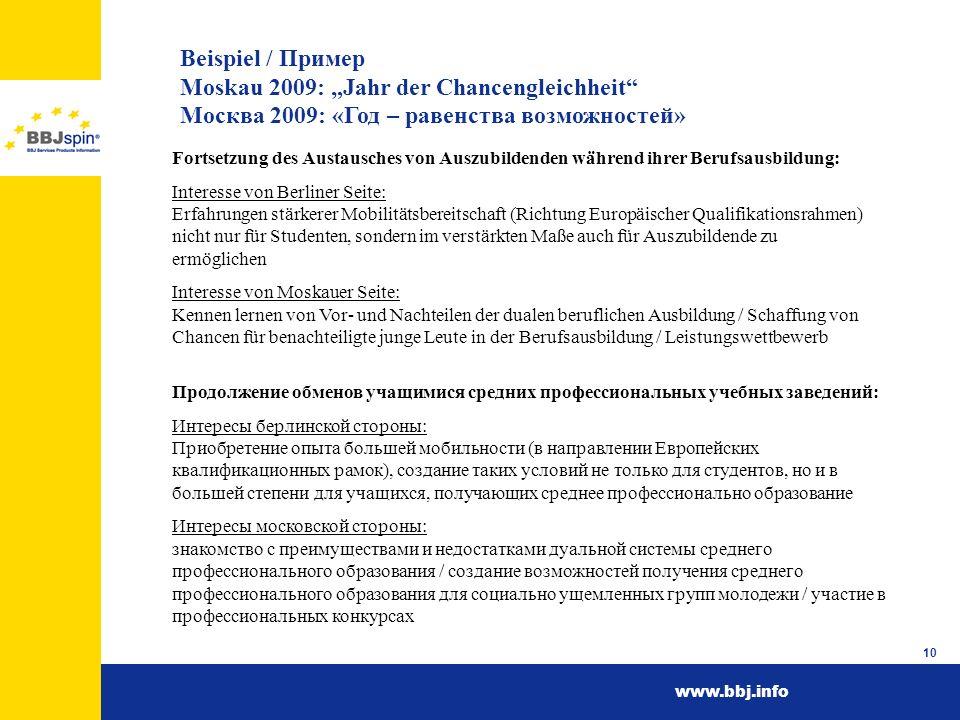 www.bbj.info 10 Beispiel / Пример Moskau 2009: Jahr der Chancengleichheit Москва 2009: «Год – равенства возможностей» Fortsetzung des Austausches von