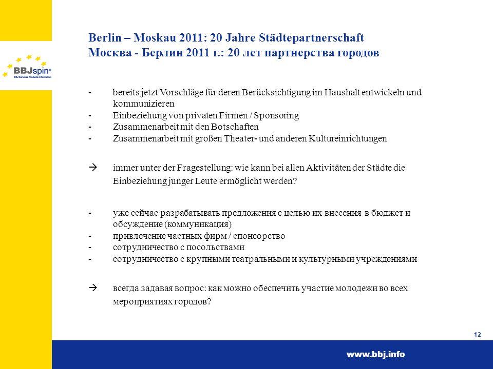 www.bbj.info 12 Berlin – Moskau 2011: 20 Jahre Städtepartnerschaft Москва - Берлин 2011 г.: 20 лет партнерства городов -bereits jetzt Vorschläge für d