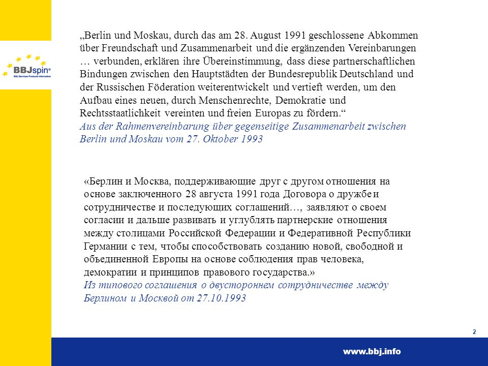 www.bbj.info 2 Berlin und Moskau, durch das am 28. August 1991 geschlossene Abkommen über Freundschaft und Zusammenarbeit und die ergänzenden Vereinba
