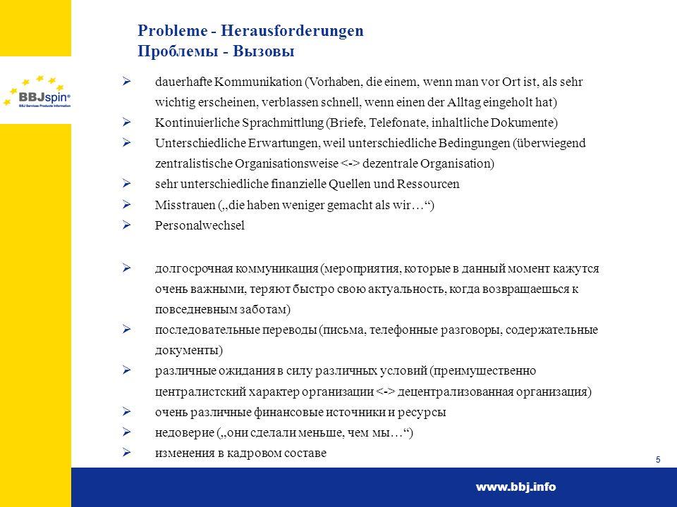 www.bbj.info 5 Probleme - Herausforderungen Проблемы - Вызовы dauerhafte Kommunikation (Vorhaben, die einem, wenn man vor Ort ist, als sehr wichtig er