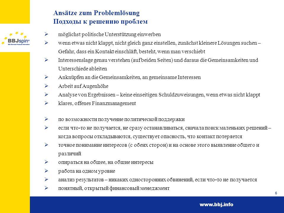 www.bbj.info 6 Аnsätze zum Problemlösung Подходы к решению проблем möglichst politische Unterstützung einwerben wenn etwas nicht klappt, nicht gleich