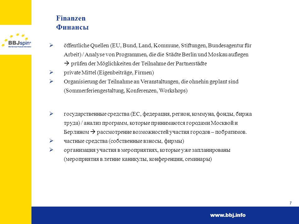 www.bbj.info 7 Finanzen Финансы öffentliche Quellen (EU, Bund, Land, Kommune, Stiftungen, Bundesagentur für Arbeit) / Analyse von Programmen, die die