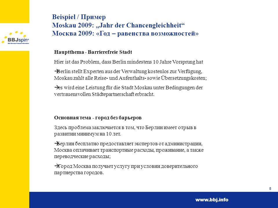 www.bbj.info 9 Beispiel / Пример Moskau 2009: Jahr der Chancengleichheit Москва 2009: «Год – равенства возможностей» Verbesserung des Images der Berufsausbildung in Moskau im Rahmen des Austausches von Auszubildenden 2008 wird ein Kalender erarbeitet.