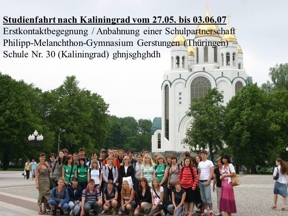 Studienfahrt nach Kaliningrad vom 27.5.07 bis 3.6.07 Philipp-Melanchthon-Gymnasium Gerstungen Erstkontaktbegegnung / Anbahnung einer Schulpartnerschaf
