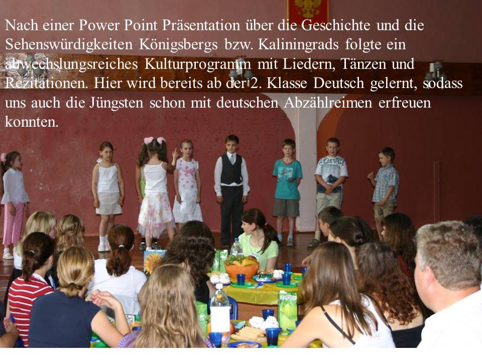 Nach einer Power Point Präsentation über die Geschichte und die Sehenswürdigkeiten Königsbergs bzw. Kaliningrads folgte ein abwechslungsreiches Kultur