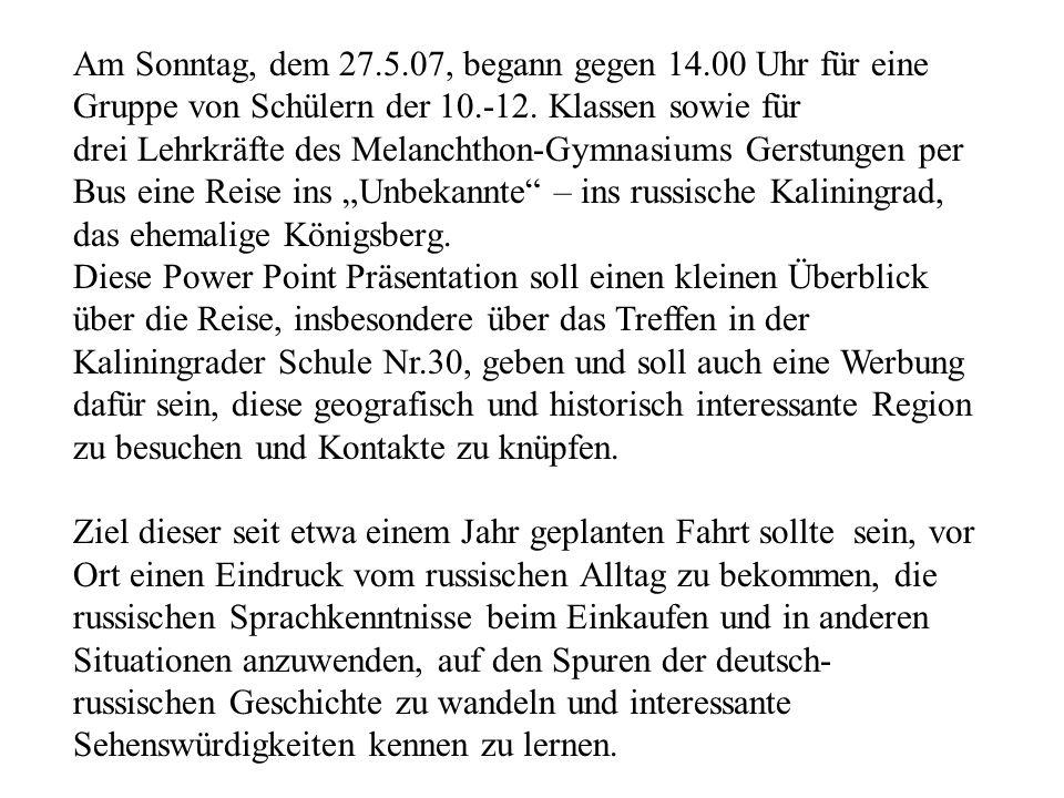 Am Sonntag, dem 27.5.07, begann gegen 14.00 Uhr für eine Gruppe von Schülern der 10.-12. Klassen sowie für drei Lehrkräfte des Melanchthon-Gymnasiums