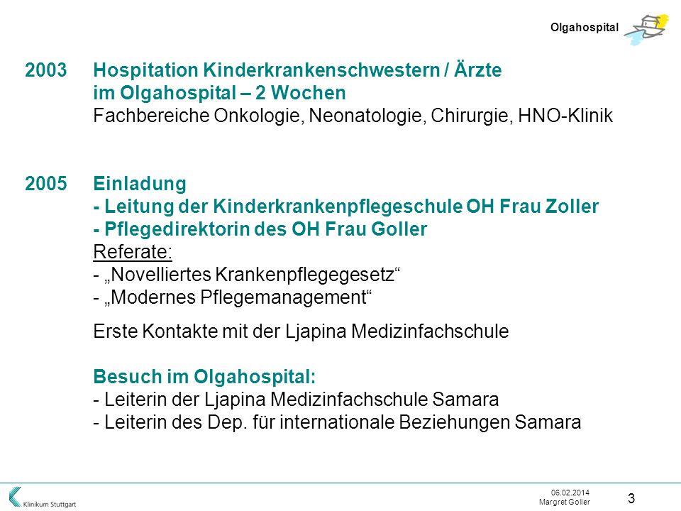 06.02.2014 Margret Goller 3 Olgahospital 2003Hospitation Kinderkrankenschwestern / Ärzte im Olgahospital – 2 Wochen Fachbereiche Onkologie, Neonatolog