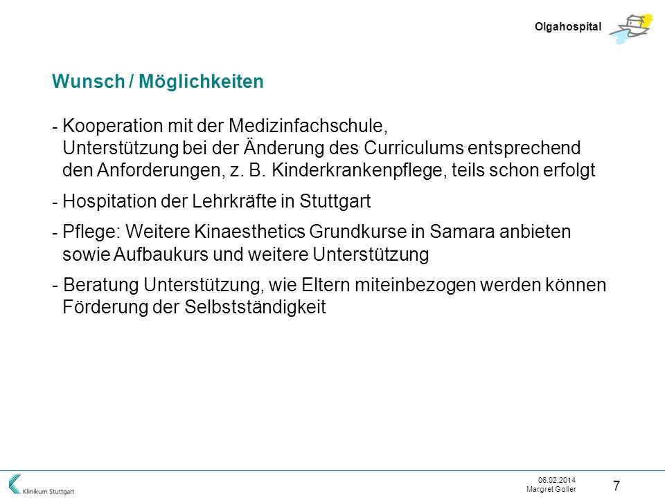 06.02.2014 Margret Goller 7 Olgahospital Wunsch / Möglichkeiten - Kooperation mit der Medizinfachschule, Unterstützung bei der Änderung des Curriculum