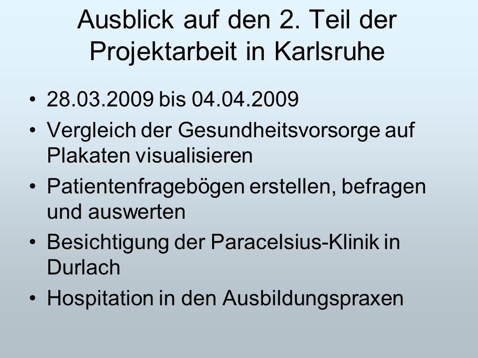 Ausblick auf den 2. Teil der Projektarbeit in Karlsruhe 28.03.2009 bis 04.04.2009 Vergleich der Gesundheitsvorsorge auf Plakaten visualisieren Patient
