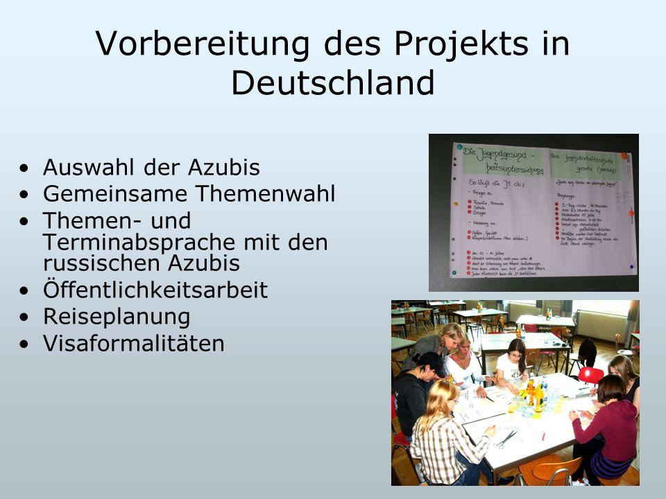 Vorbereitung des Projekts in Deutschland Auswahl der Azubis Gemeinsame Themenwahl Themen- und Terminabsprache mit den russischen Azubis Öffentlichkeit