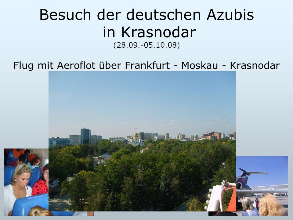 Besuch der deutschen Azubis in Krasnodar (28.09.-05.10.08) Flug mit Aeroflot über Frankfurt - Moskau - Krasnodar
