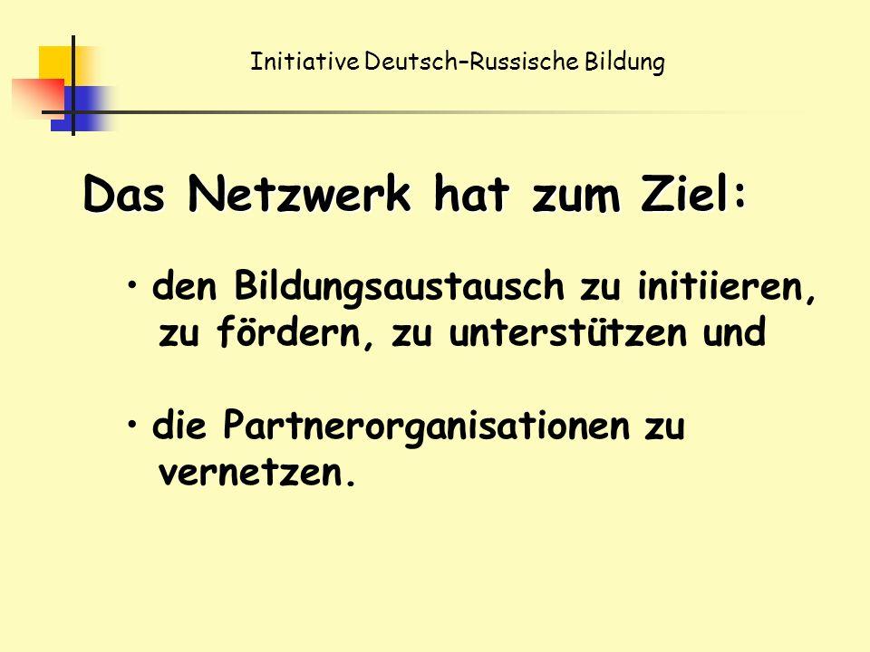 Initiative Deutsch–Russische Bildung Das Netzwerk hat zum Ziel: den Bildungsaustausch zu initiieren, zu fördern, zu unterstützen und die Partnerorganisationen zu vernetzen.