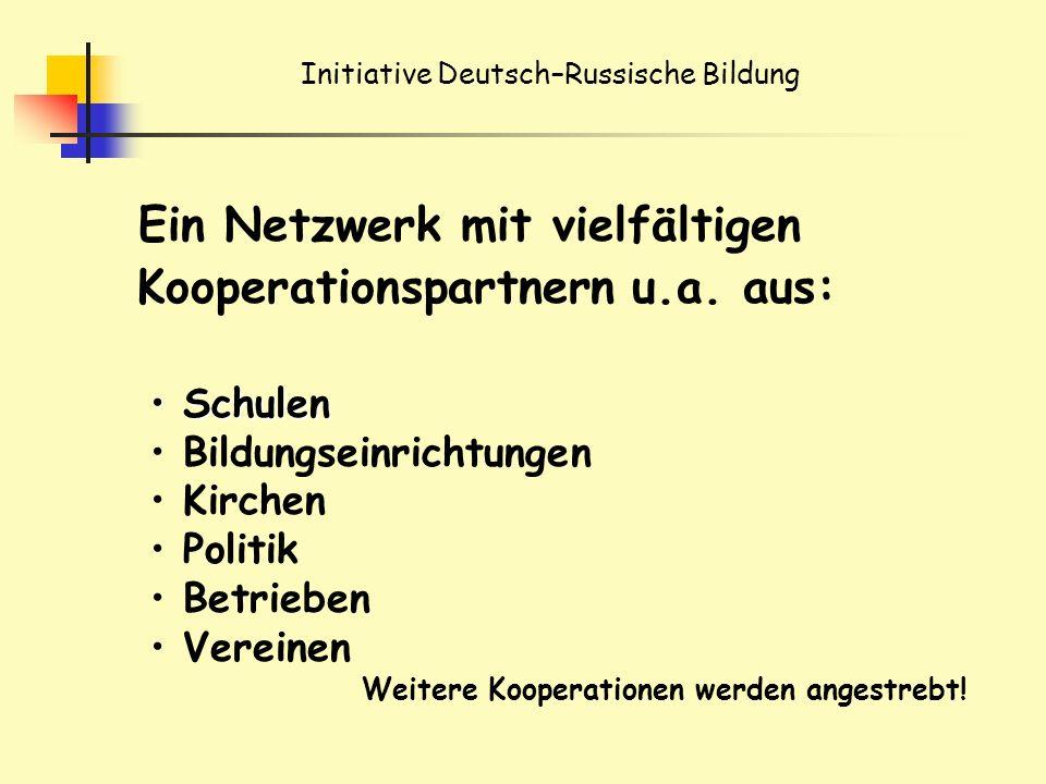 Initiative Deutsch–Russische Bildung Ein Netzwerk mit vielfältigen Kooperationspartnern u.a.