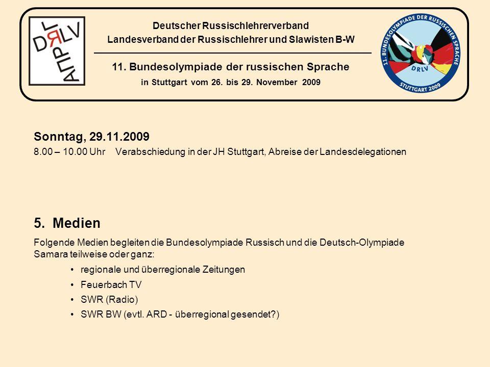 Sonntag, 29.11.2009 8.00 – 10.00 UhrVerabschiedung in der JH Stuttgart, Abreise der Landesdelegationen regionale und überregionale Zeitungen Feuerbach TV SWR (Radio) SWR BW (evtl.