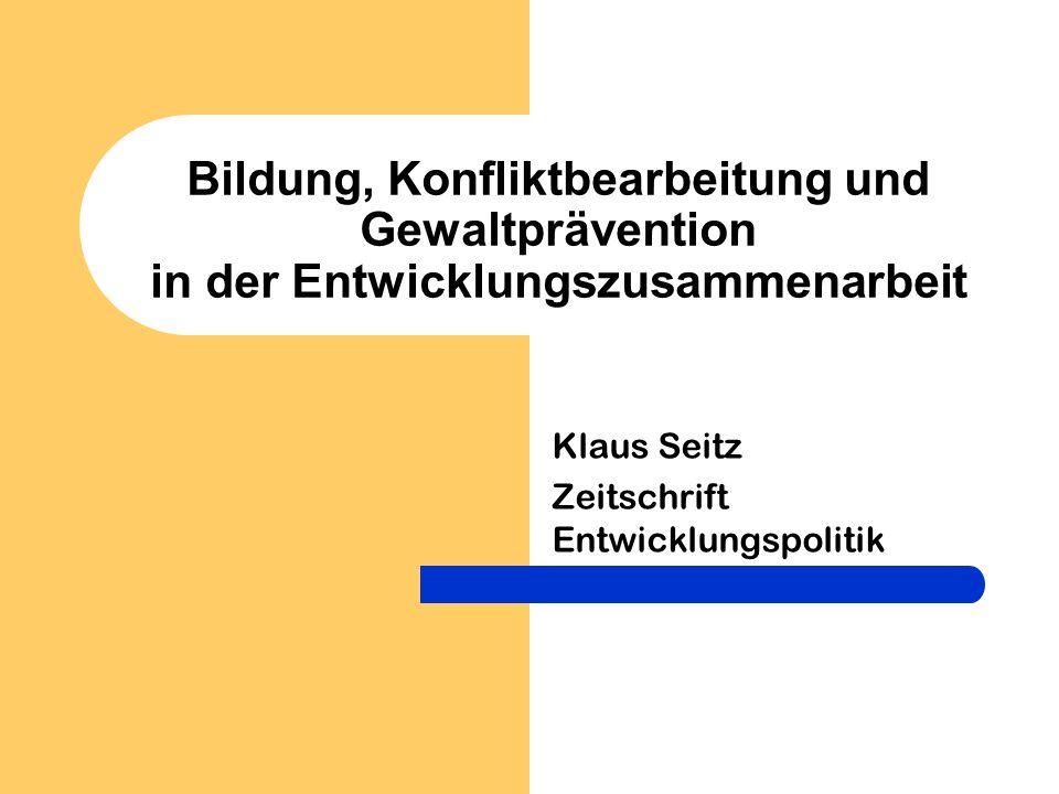 Bildung, Konfliktbearbeitung und Gewaltprävention in der Entwicklungszusammenarbeit Klaus Seitz Zeitschrift Entwicklungspolitik