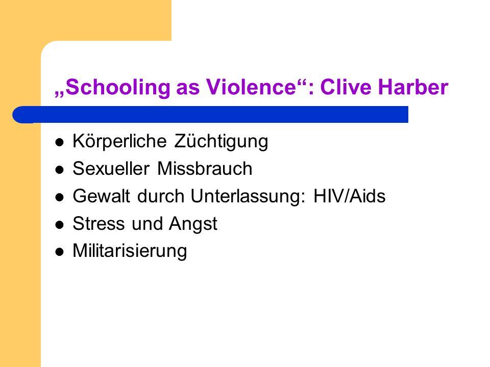 Schooling as Violence: Clive Harber Körperliche Züchtigung Sexueller Missbrauch Gewalt durch Unterlassung: HIV/Aids Stress und Angst Militarisierung