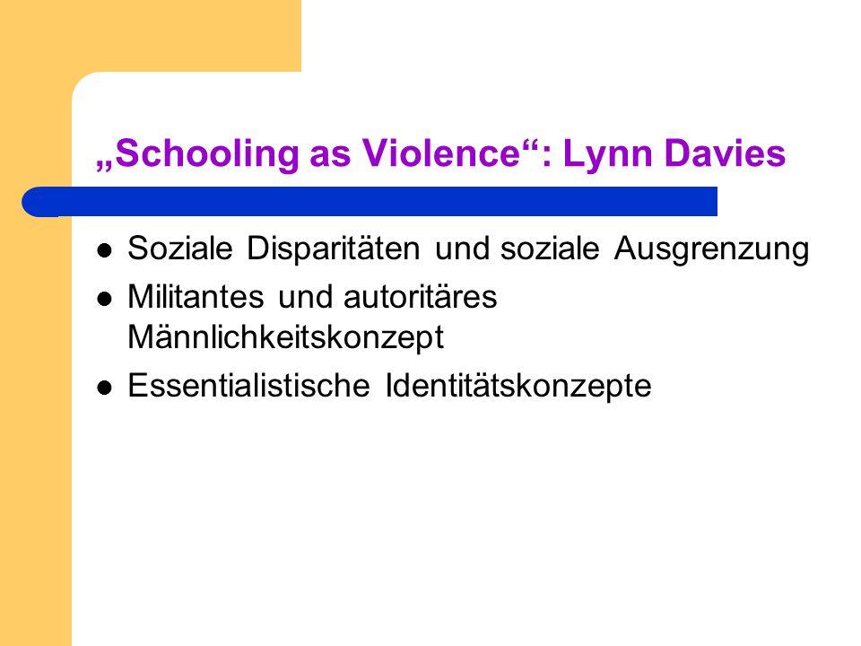 Schooling as Violence: Lynn Davies Soziale Disparitäten und soziale Ausgrenzung Militantes und autoritäres Männlichkeitskonzept Essentialistische Iden