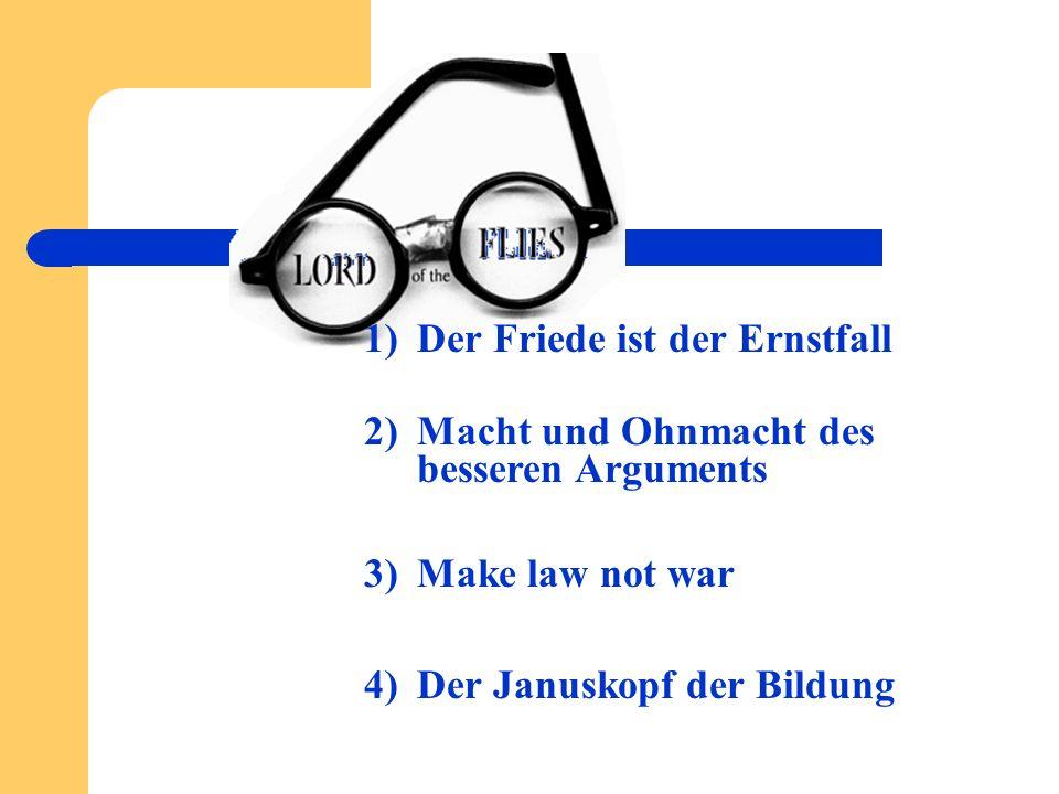 1)Der Friede ist der Ernstfall 2)Macht und Ohnmacht des besseren Arguments 3)Make law not war 4)Der Januskopf der Bildung