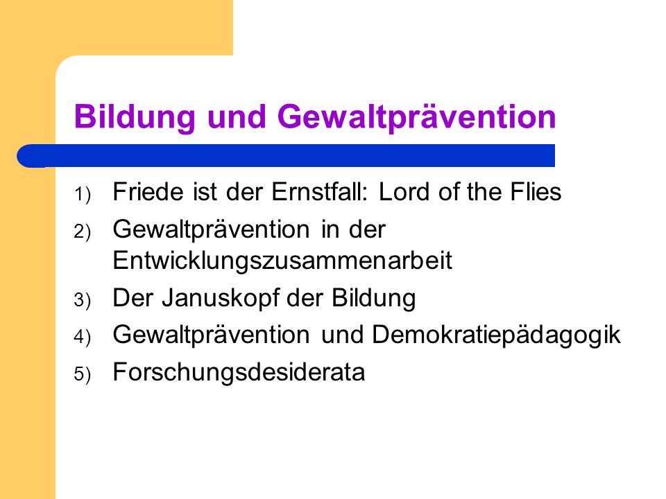Bildung und Gewaltprävention 1) Friede ist der Ernstfall: Lord of the Flies 2) Gewaltprävention in der Entwicklungszusammenarbeit 3) Der Januskopf der