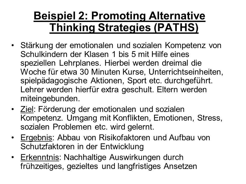 Beispiel 2: Promoting Alternative Thinking Strategies (PATHS) Stärkung der emotionalen und sozialen Kompetenz von Schulkindern der Klasen 1 bis 5 mit Hilfe eines speziellen Lehrplanes.