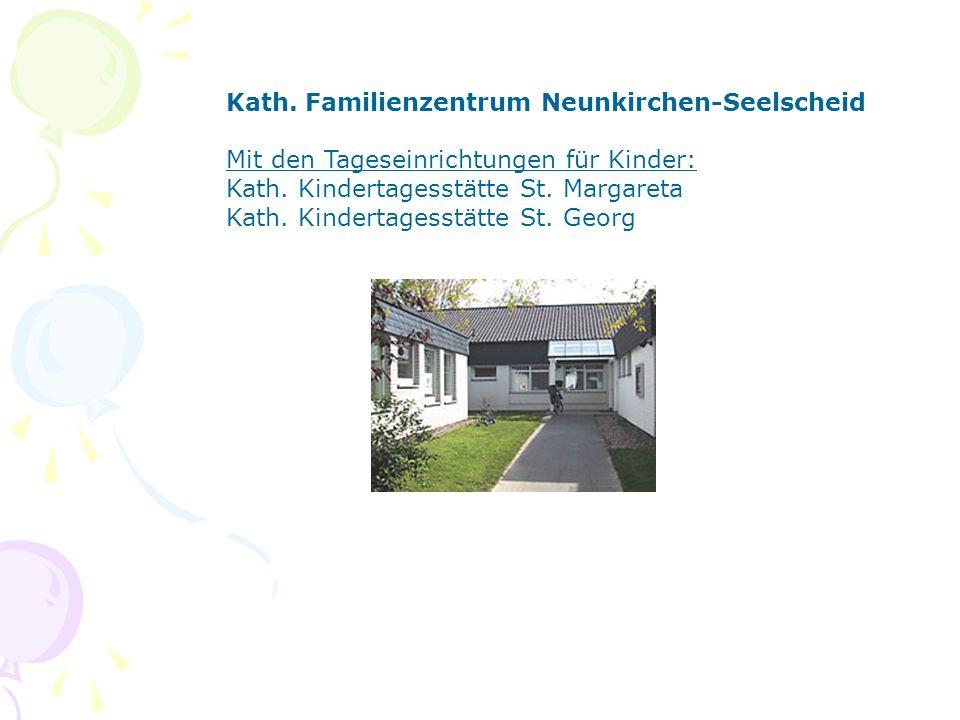 Kath. Familienzentrum Neunkirchen-Seelscheid Mit den Tageseinrichtungen für Kinder: Kath.
