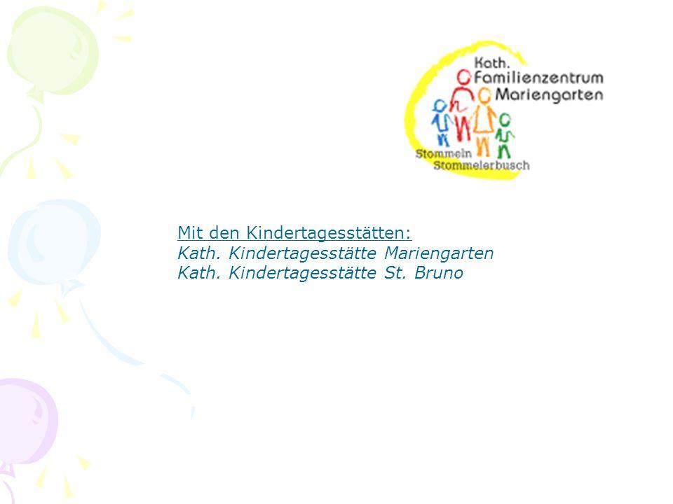 Mit den Kindertagesstätten: Kath. Kindertagesstätte Mariengarten Kath. Kindertagesstätte St. Bruno