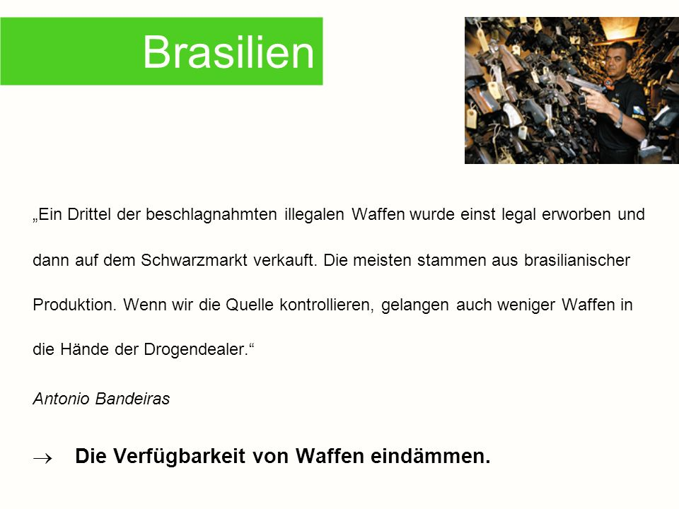 Ein Drittel der beschlagnahmten illegalen Waffen wurde einst legal erworben und dann auf dem Schwarzmarkt verkauft. Die meisten stammen aus brasiliani