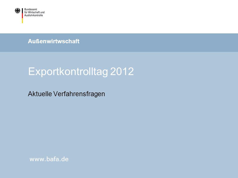Außenwirtwschaft www.bafa.de Exportkontrolltag 2012 Aktuelle Verfahrensfragen
