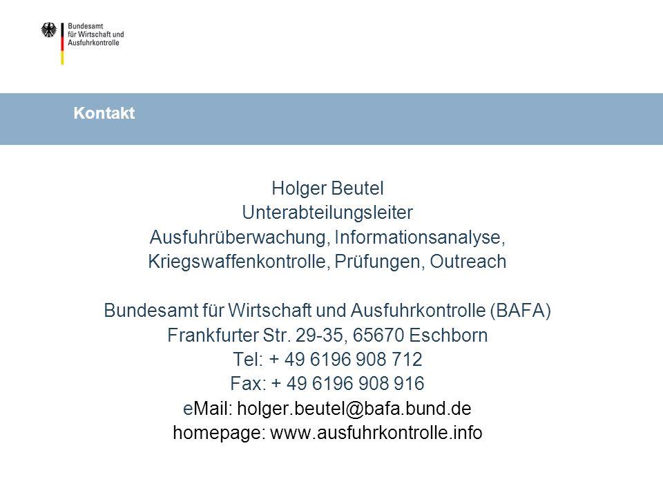 Kontakt Holger Beutel Unterabteilungsleiter Ausfuhrüberwachung, Informationsanalyse, Kriegswaffenkontrolle, Prüfungen, Outreach Bundesamt für Wirtschaft und Ausfuhrkontrolle (BAFA) Frankfurter Str.