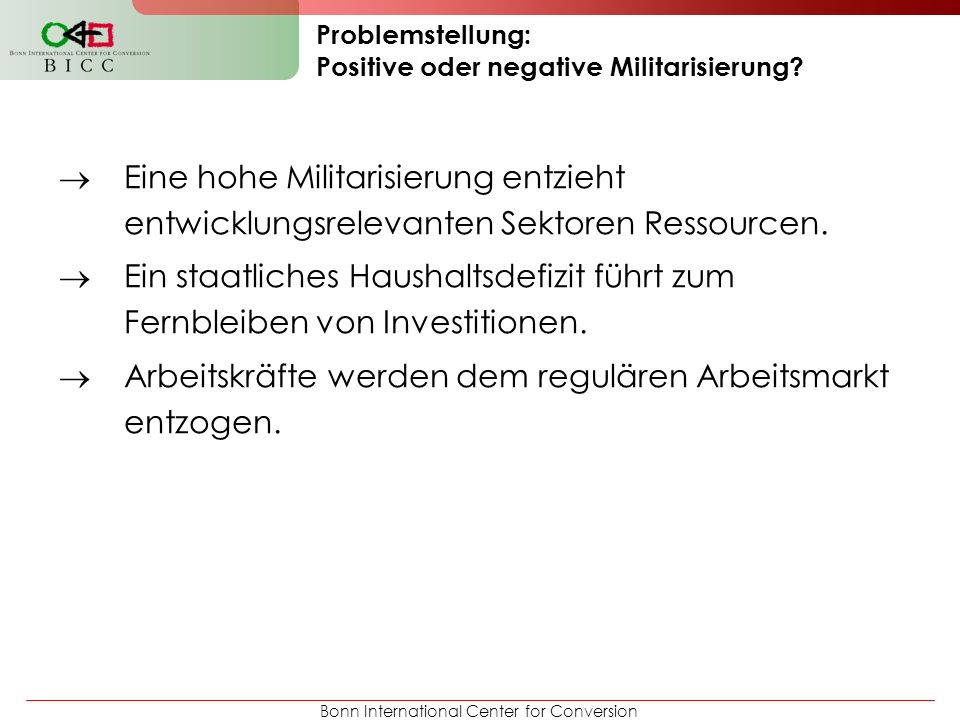 Bonn International Center for Conversion Problemstellung: Positive oder negative Militarisierung.