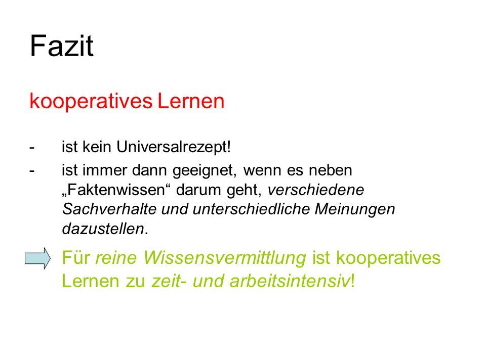 Fazit kooperatives Lernen -ist kein Universalrezept! -ist immer dann geeignet, wenn es neben Faktenwissen darum geht, verschiedene Sachverhalte und un
